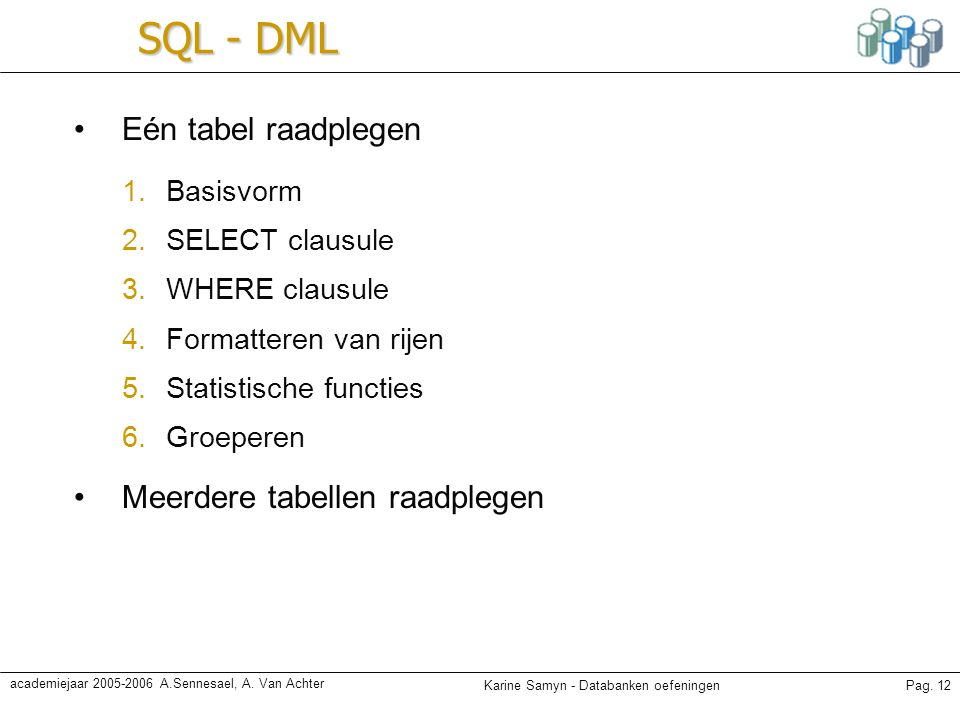 SQL - DML Eén tabel raadplegen Meerdere tabellen raadplegen Basisvorm