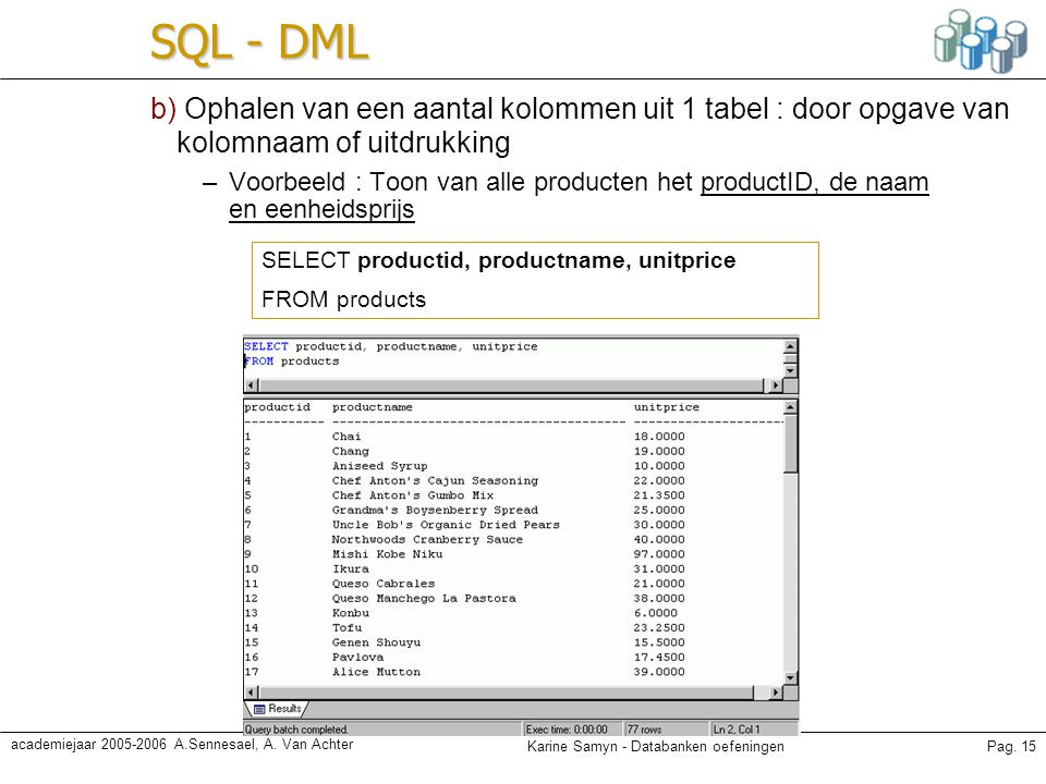 SQL - DML b) Ophalen van een aantal kolommen uit 1 tabel : door opgave van kolomnaam of uitdrukking.