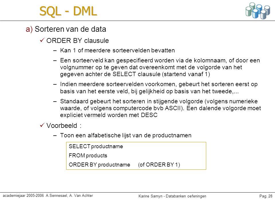 SQL - DML a) Sorteren van de data ORDER BY clausule Voorbeeld :