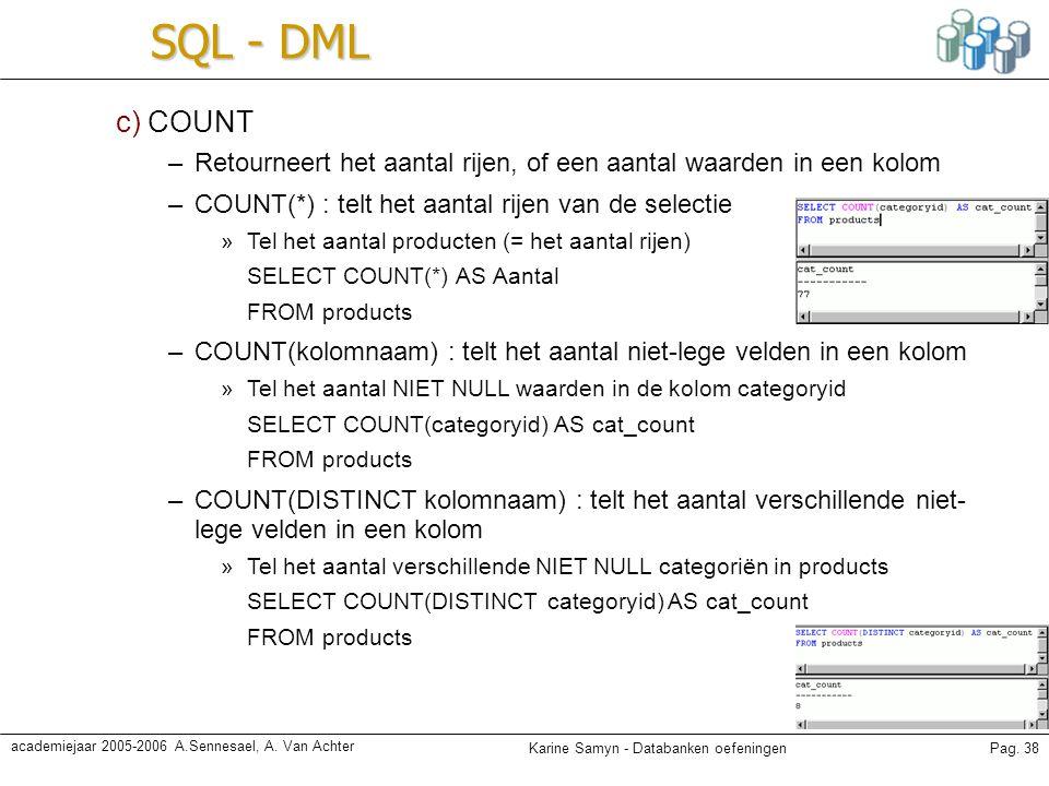 SQL - DML c) COUNT. Retourneert het aantal rijen, of een aantal waarden in een kolom. COUNT(*) : telt het aantal rijen van de selectie.