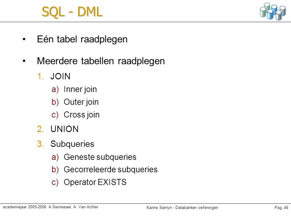 SQL - DML Eén tabel raadplegen Meerdere tabellen raadplegen JOIN UNION