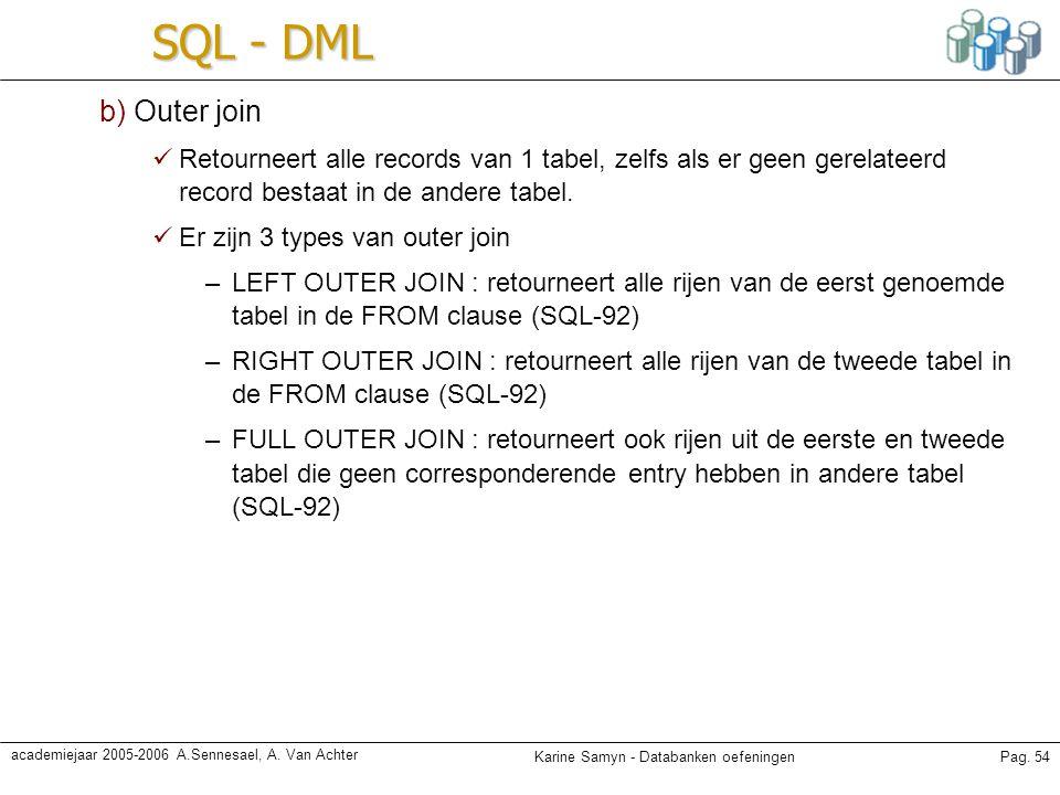 SQL - DML b) Outer join. Retourneert alle records van 1 tabel, zelfs als er geen gerelateerd record bestaat in de andere tabel.