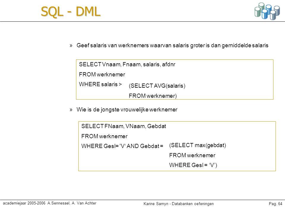 SQL - DML Geef salaris van werknemers waarvan salaris groter is dan gemiddelde salaris. SELECT Vnaam, Fnaam, salaris, afdnr.