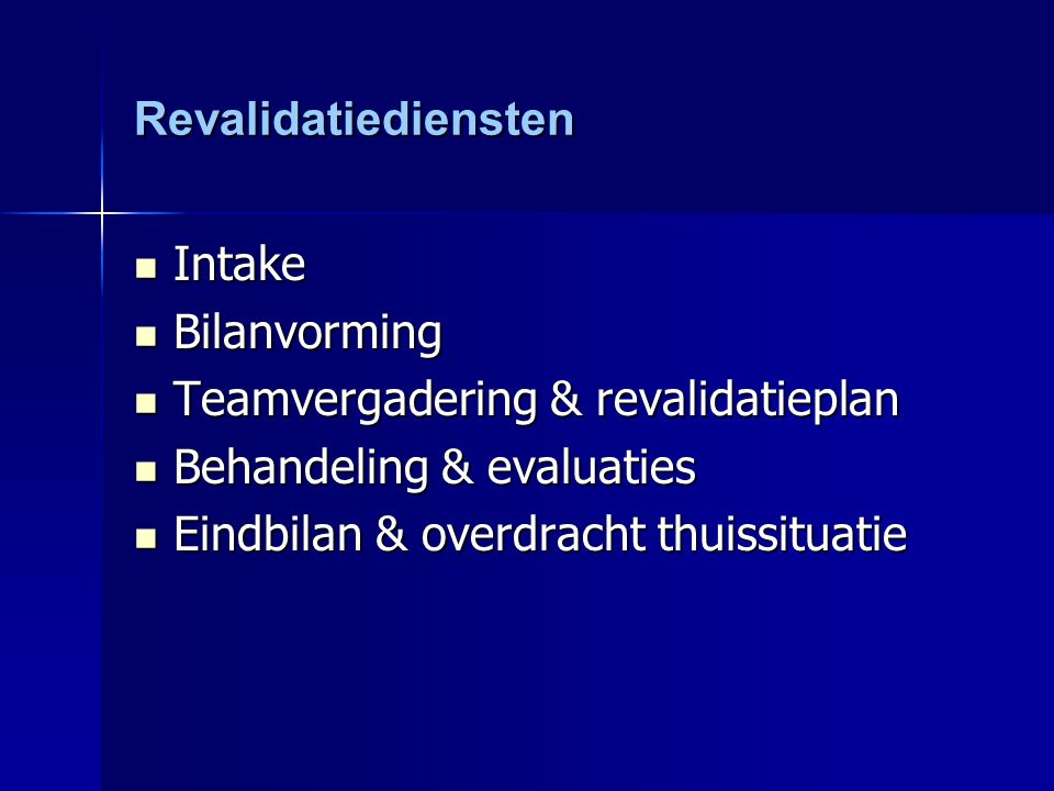 Revalidatiediensten Intake. Bilanvorming. Teamvergadering & revalidatieplan. Behandeling & evaluaties.
