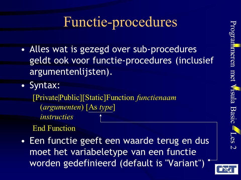 Functie-procedures Alles wat is gezegd over sub-procedures geldt ook voor functie-procedures (inclusief argumentenlijsten).