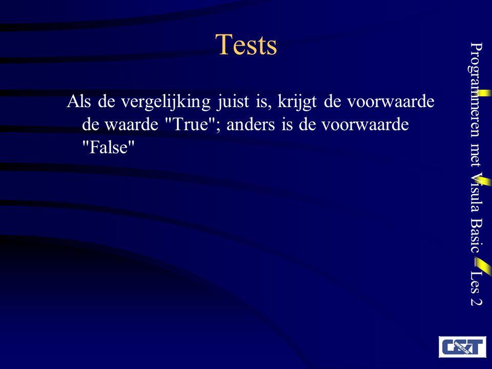 Tests Als de vergelijking juist is, krijgt de voorwaarde de waarde True ; anders is de voorwaarde False