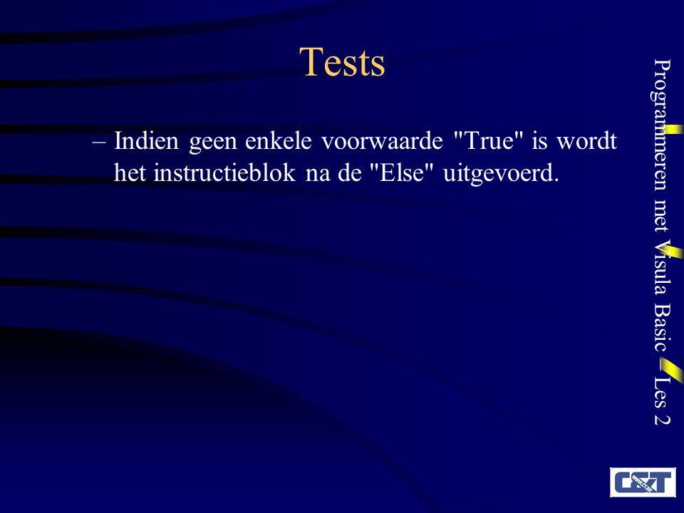 Tests Indien geen enkele voorwaarde True is wordt het instructieblok na de Else uitgevoerd.
