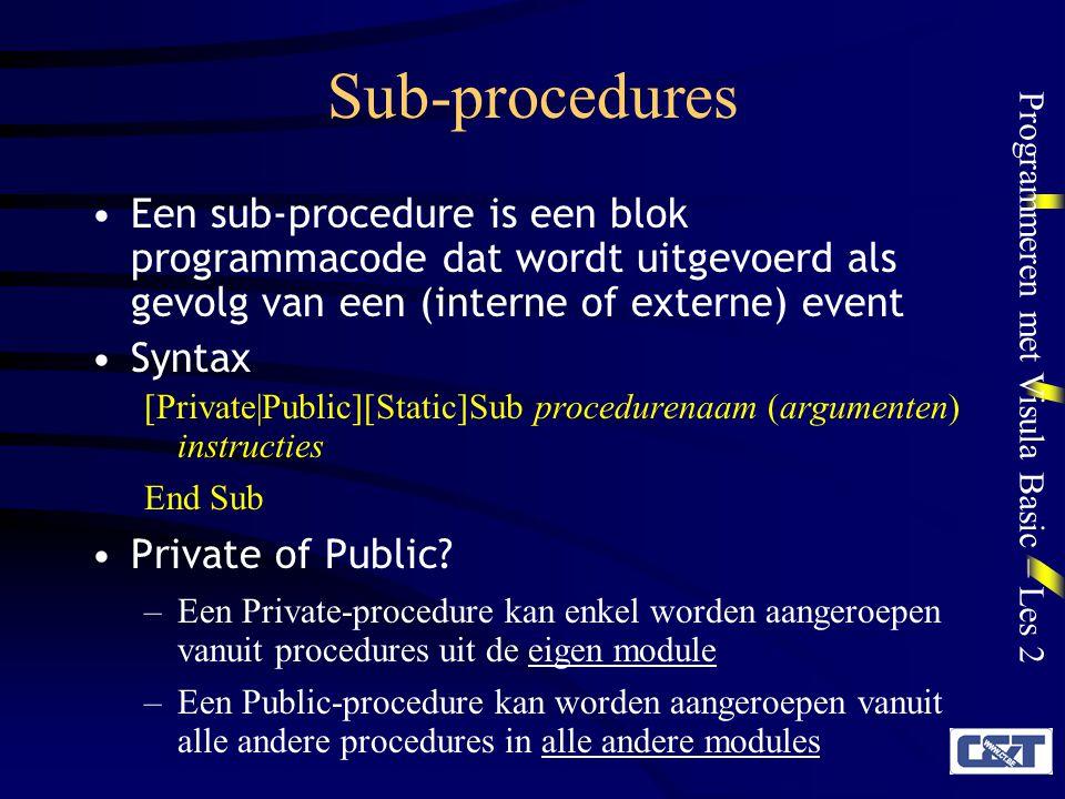 Sub-procedures Een sub-procedure is een blok programmacode dat wordt uitgevoerd als gevolg van een (interne of externe) event.