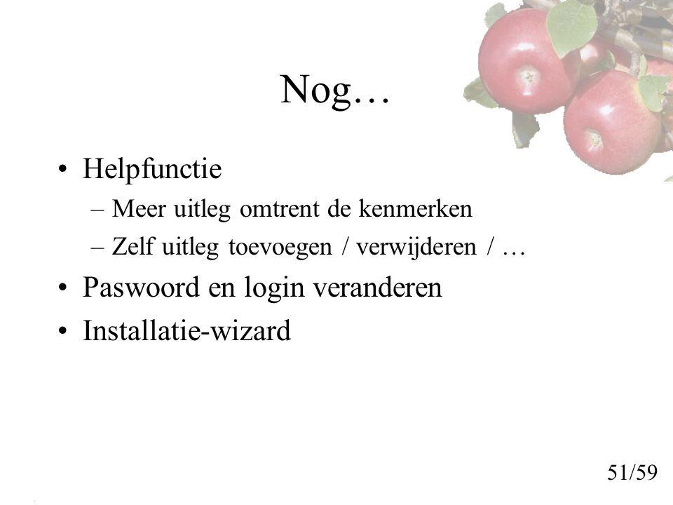 Nog… Helpfunctie Paswoord en login veranderen Installatie-wizard