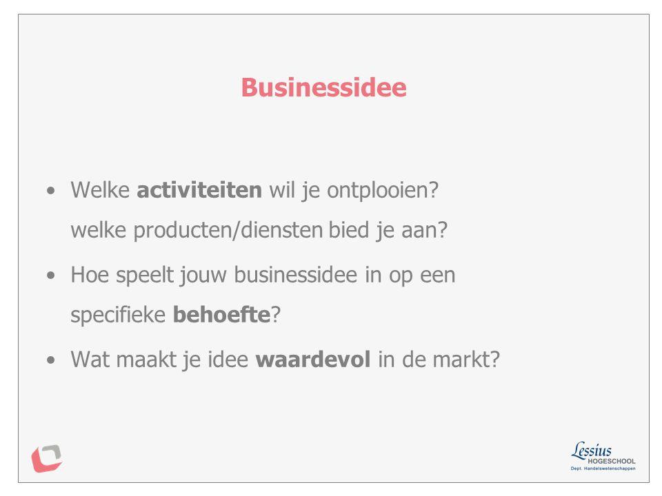Businessidee Welke activiteiten wil je ontplooien welke producten/diensten bied je aan Hoe speelt jouw businessidee in op een specifieke behoefte