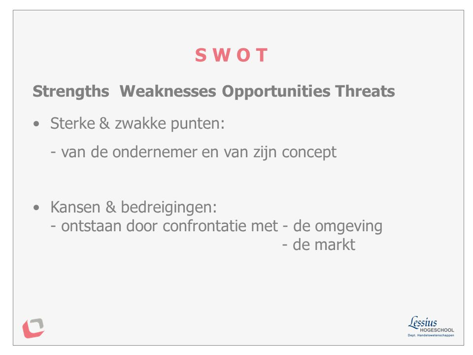 S W O T Strengths Weaknesses Opportunities Threats