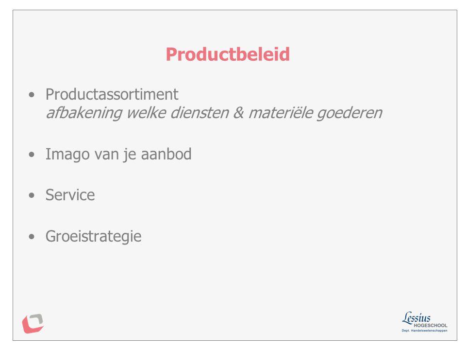 Productbeleid Productassortiment afbakening welke diensten & materiële goederen. Imago van je aanbod.