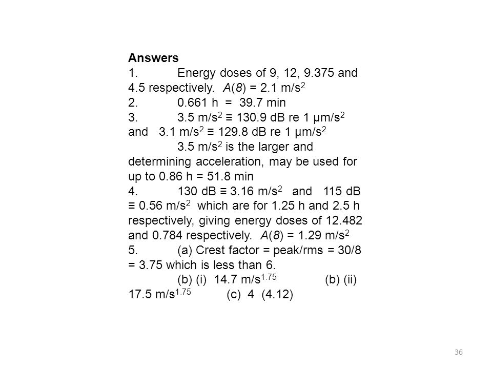 Answers 1. Energy doses of 9, 12, 9.375 and 4.5 respectively. A(8) = 2.1 m/s2. 2. 0.661 h = 39.7 min.