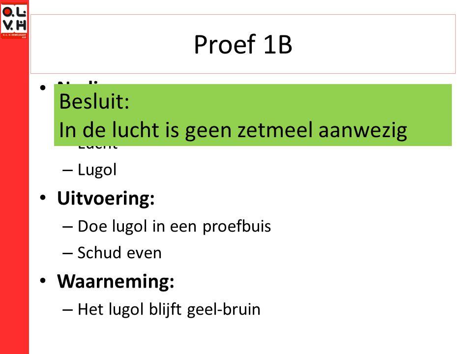 Proef 1B Besluit: In de lucht is geen zetmeel aanwezig Nodig: