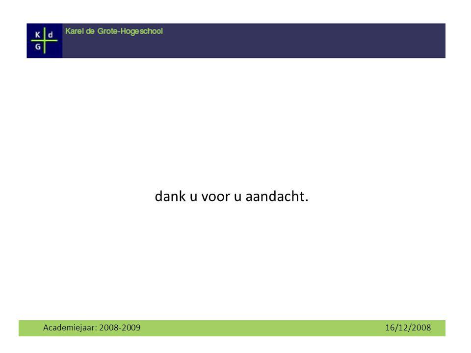 dank u voor u aandacht. Academiejaar: 2008-2009 16/12/2008 12