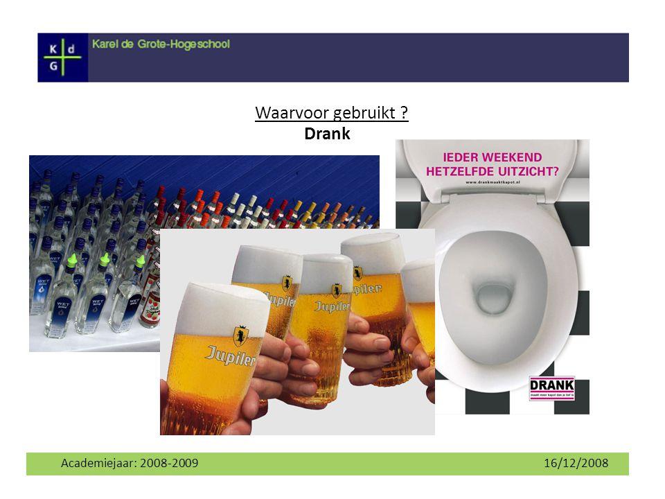 Waarvoor gebruikt Drank Academiejaar: 2008-2009 16/12/2008 2