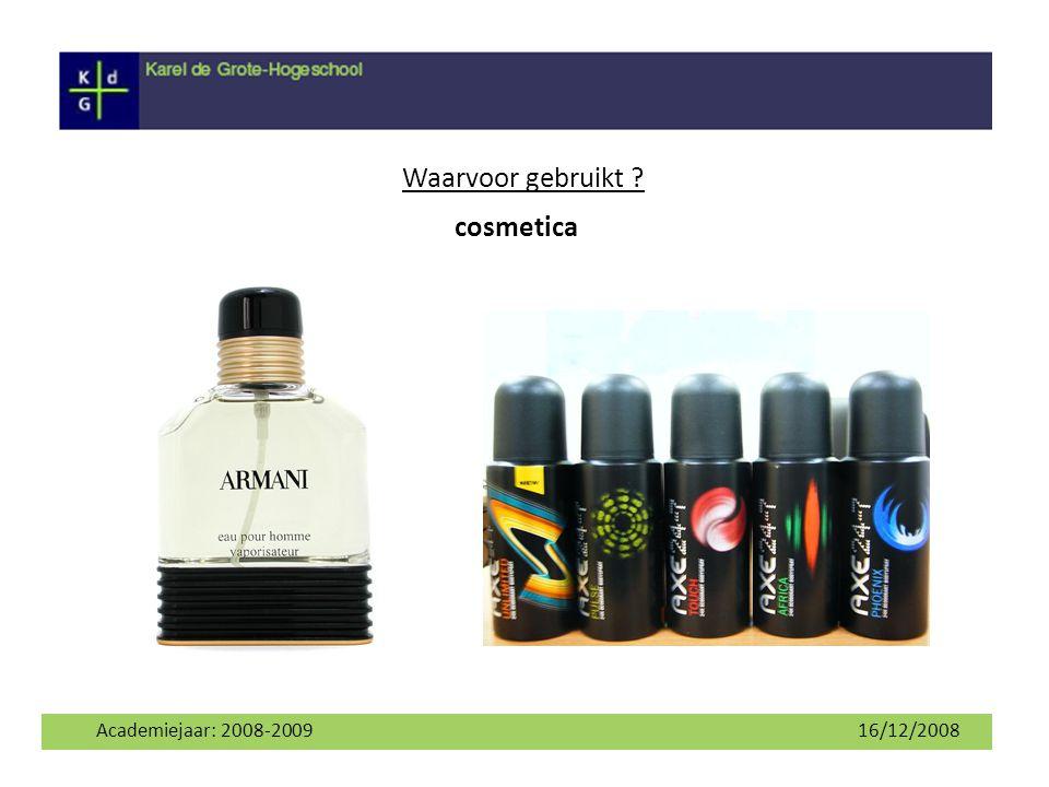 Waarvoor gebruikt cosmetica Academiejaar: 2008-2009 16/12/2008 4