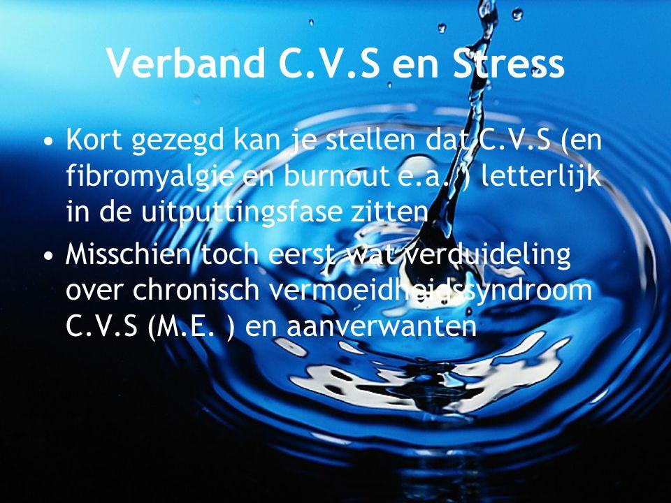 Verband C.V.S en Stress Kort gezegd kan je stellen dat C.V.S (en fibromyalgie en burnout e.a. ) letterlijk in de uitputtingsfase zitten.