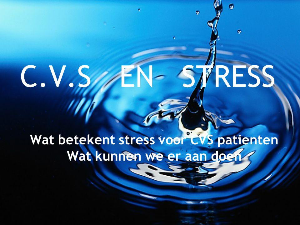 Wat betekent stress voor CVS patienten Wat kunnen we er aan doen