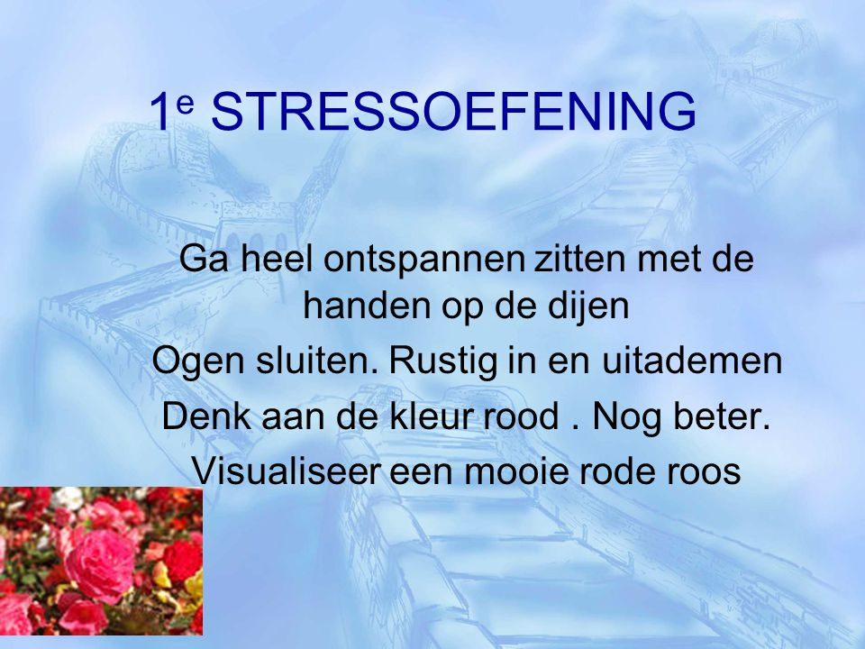 1e STRESSOEFENING Ga heel ontspannen zitten met de handen op de dijen