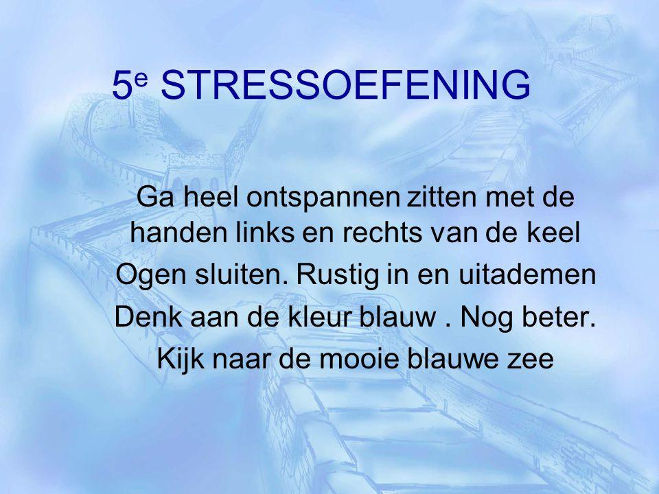 5e STRESSOEFENING Ga heel ontspannen zitten met de handen links en rechts van de keel. Ogen sluiten. Rustig in en uitademen.