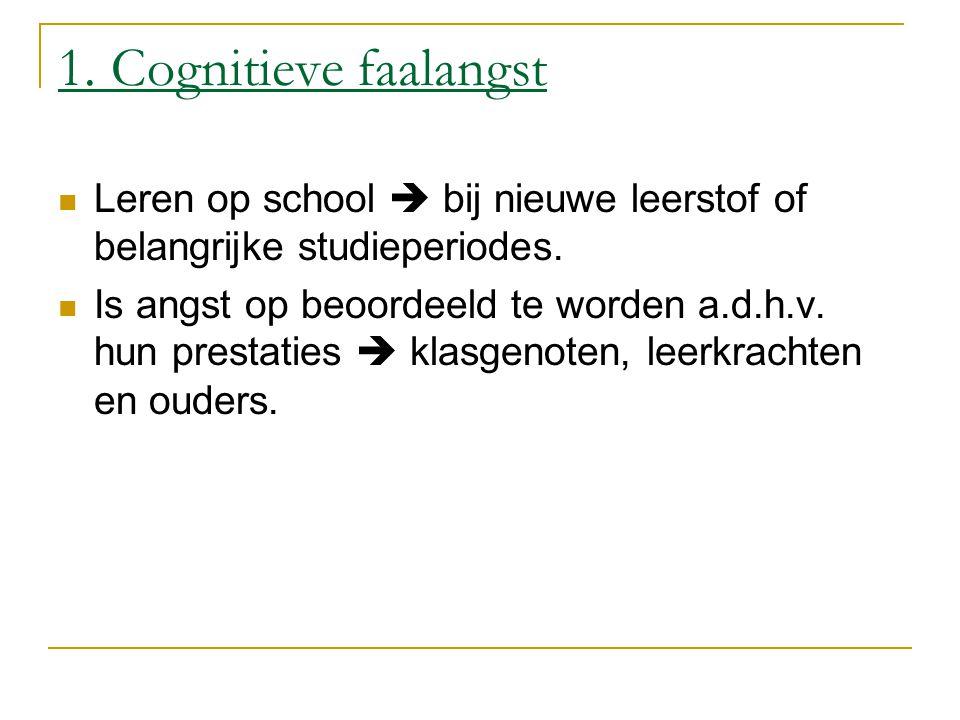 1. Cognitieve faalangst Leren op school  bij nieuwe leerstof of belangrijke studieperiodes.