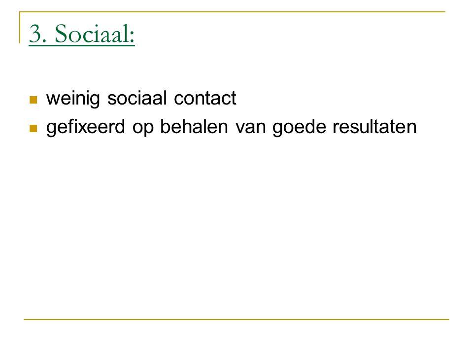 3. Sociaal: weinig sociaal contact