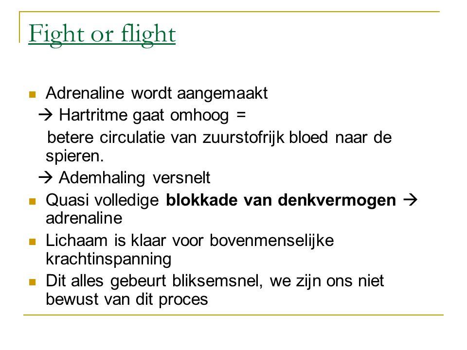 Fight or flight Adrenaline wordt aangemaakt  Hartritme gaat omhoog =