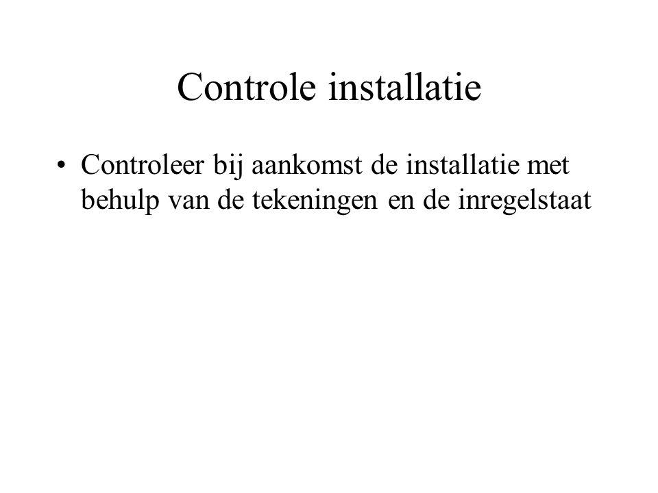 Controle installatie Controleer bij aankomst de installatie met behulp van de tekeningen en de inregelstaat.