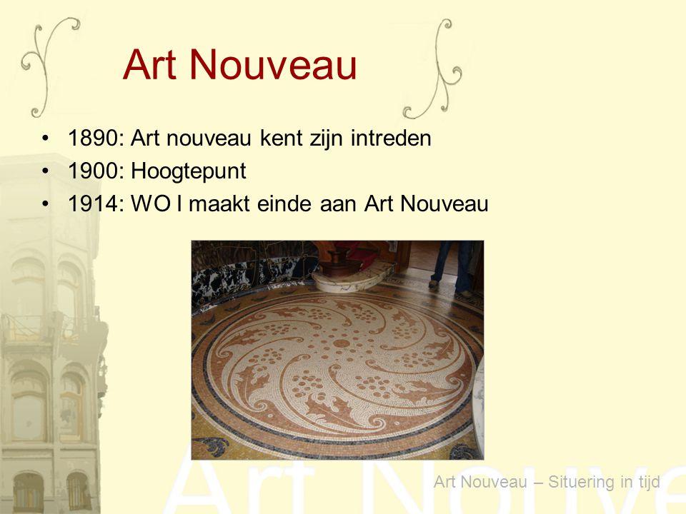 Art Nouveau 1890: Art nouveau kent zijn intreden 1900: Hoogtepunt
