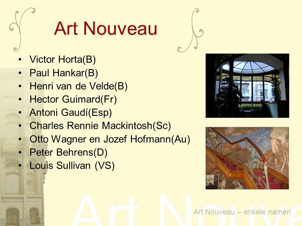 Art Nouveau Victor Horta(B) Paul Hankar(B) Henri van de Velde(B)