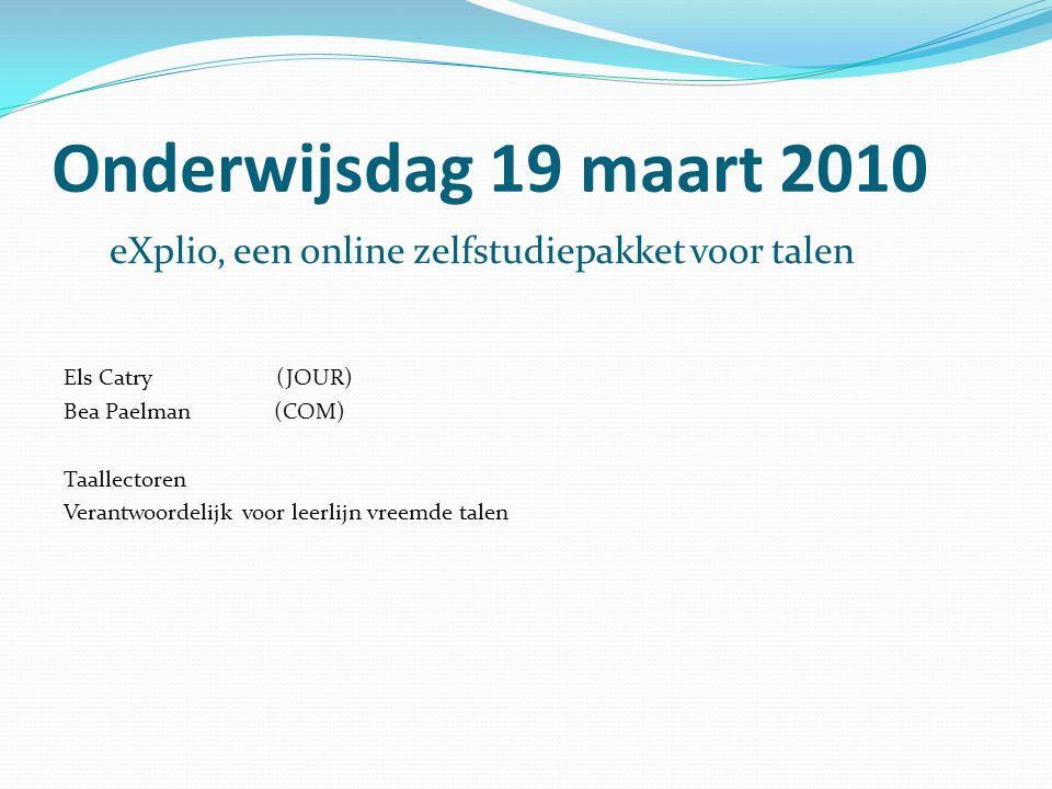 Onderwijsdag 19 maart 2010 eXplio, een online zelfstudiepakket voor talen. Els Catry (JOUR)