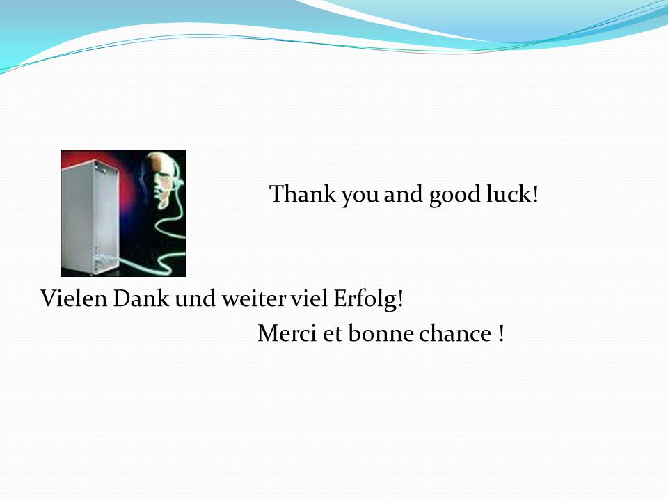 Thank you and good luck. Vielen Dank und weiter viel Erfolg