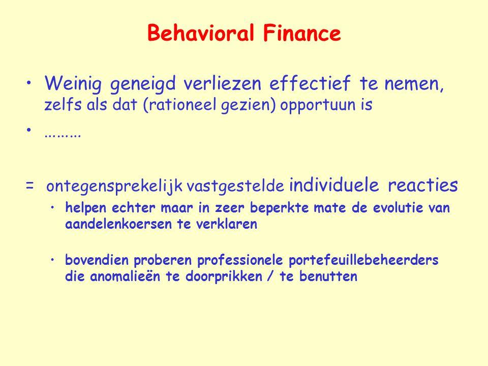 Behavioral Finance Weinig geneigd verliezen effectief te nemen, zelfs als dat (rationeel gezien) opportuun is.