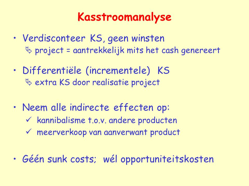 Kasstroomanalyse Verdisconteer KS, geen winsten  project = aantrekkelijk mits het cash genereert.