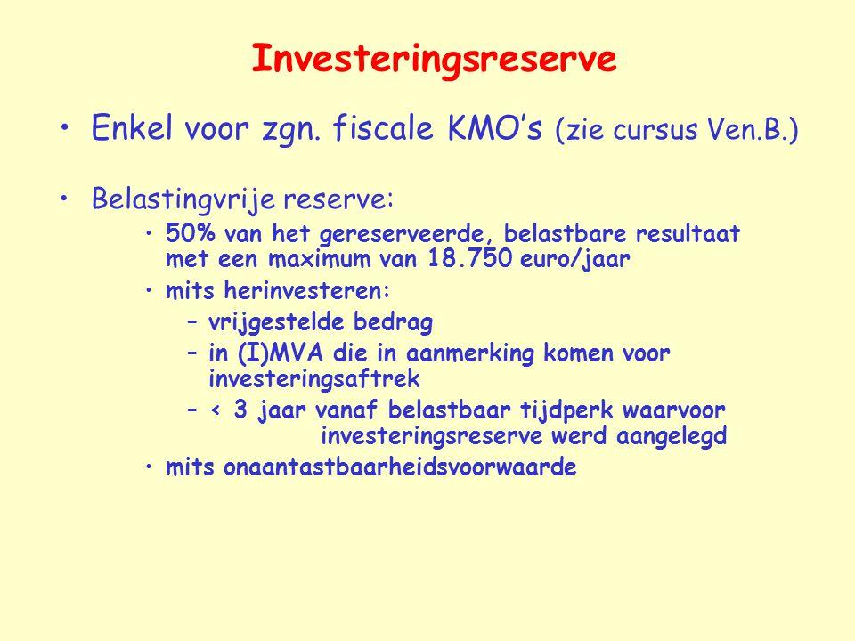 Investeringsreserve Enkel voor zgn. fiscale KMO's (zie cursus Ven.B.)