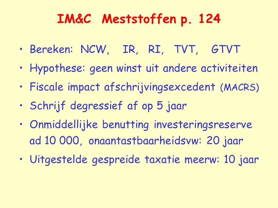 IM&C Meststoffen p. 124 Bereken: NCW, IR, RI, TVT, GTVT