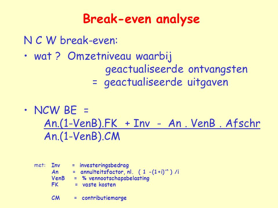 Break-even analyse N C W break-even: