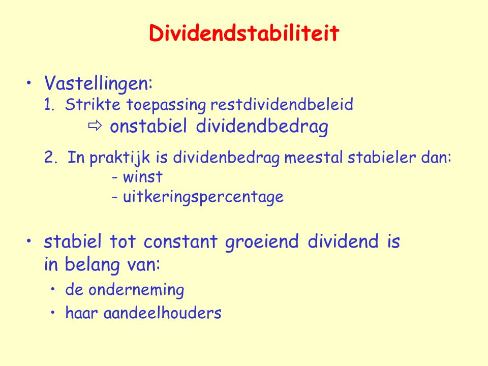 Dividendstabiliteit Vastellingen: 1. Strikte toepassing restdividendbeleid  onstabiel dividendbedrag.