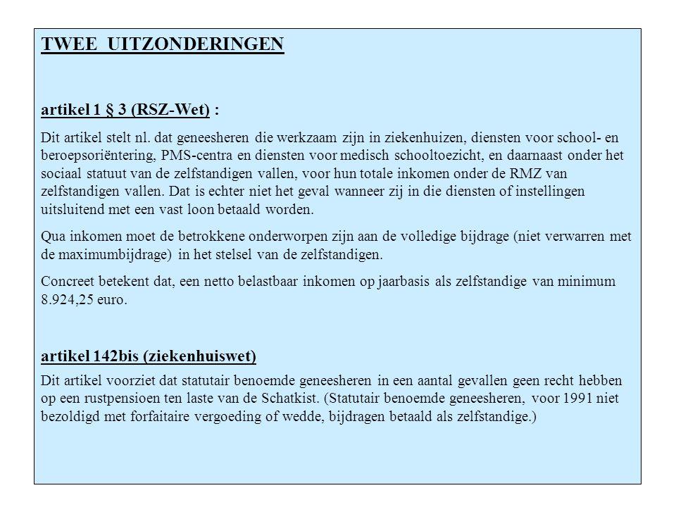 TWEE UITZONDERINGEN Twee uitzonderingen : artikel 1 § 3 (RSZ-Wet) :