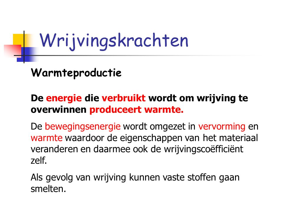 Wrijvingskrachten Warmteproductie De energie die verbruikt wordt om wrijving te overwinnen produceert warmte.