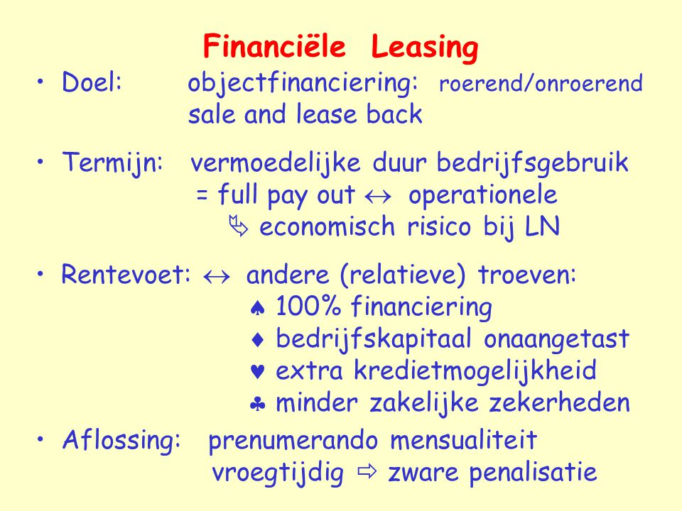 Financiële Leasing Doel: objectfinanciering: roerend/onroerend sale and lease back.