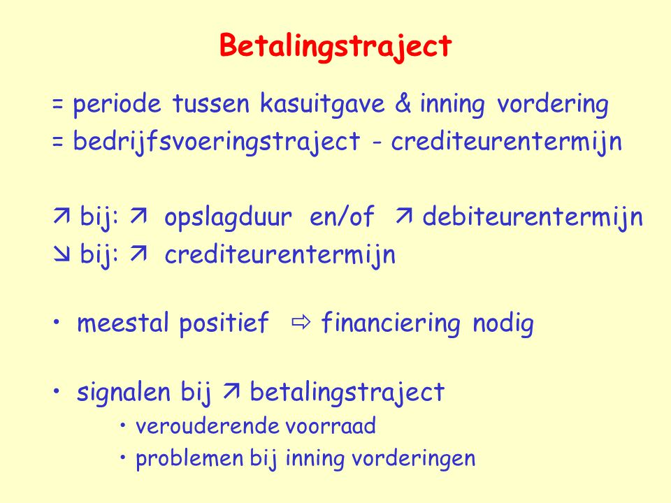 Betalingstraject = periode tussen kasuitgave & inning vordering