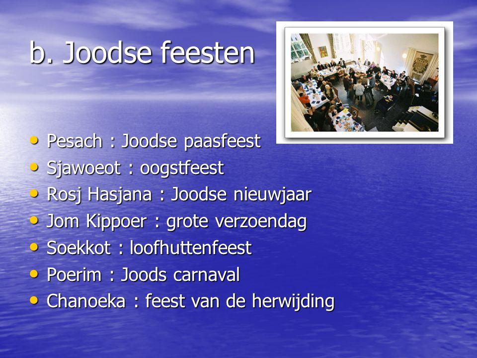 b. Joodse feesten Pesach : Joodse paasfeest Sjawoeot : oogstfeest