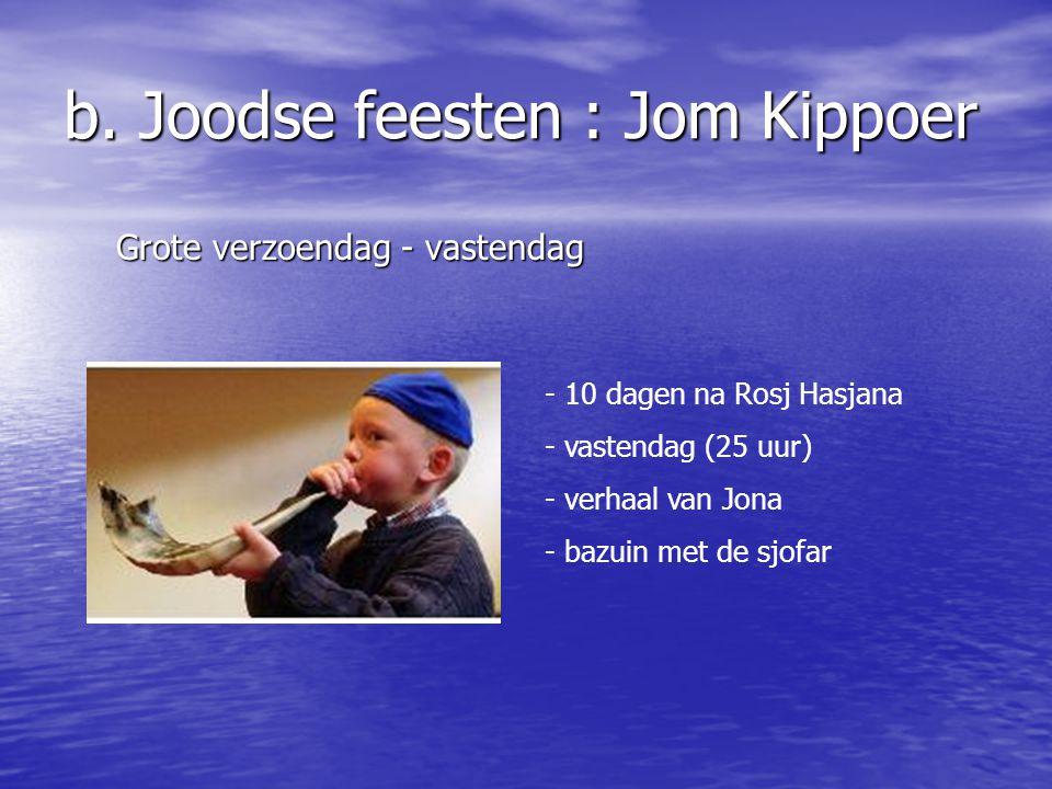 b. Joodse feesten : Jom Kippoer