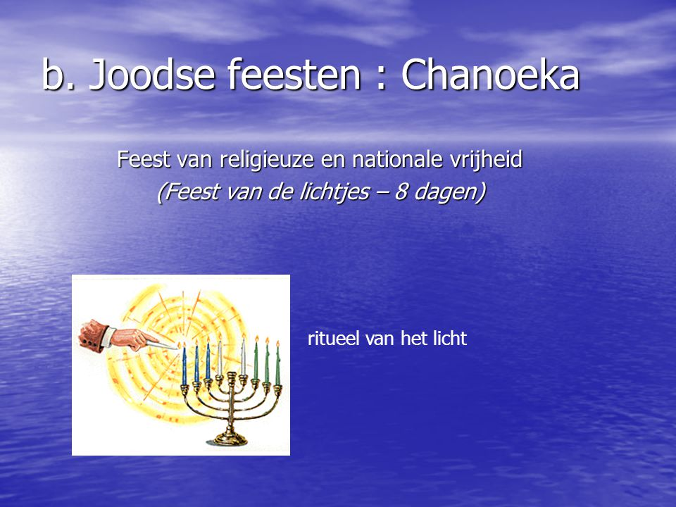 b. Joodse feesten : Chanoeka