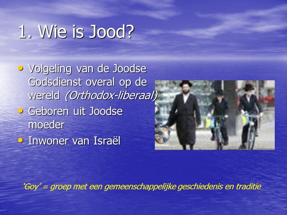 1. Wie is Jood Volgeling van de Joodse Godsdienst overal op de wereld (Orthodox-liberaal) Geboren uit Joodse moeder.