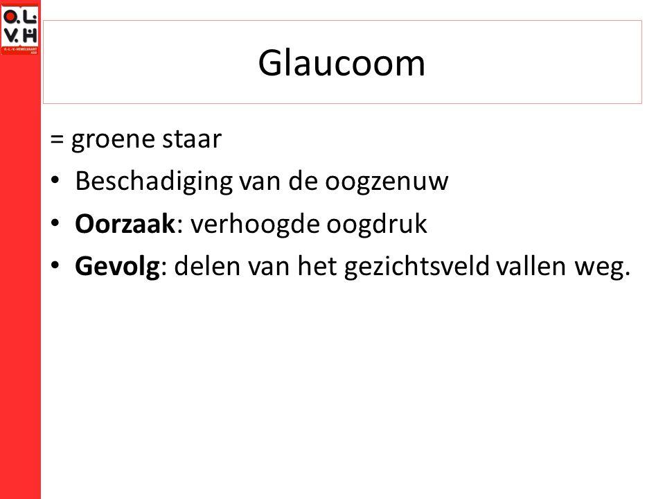 Glaucoom = groene staar Beschadiging van de oogzenuw