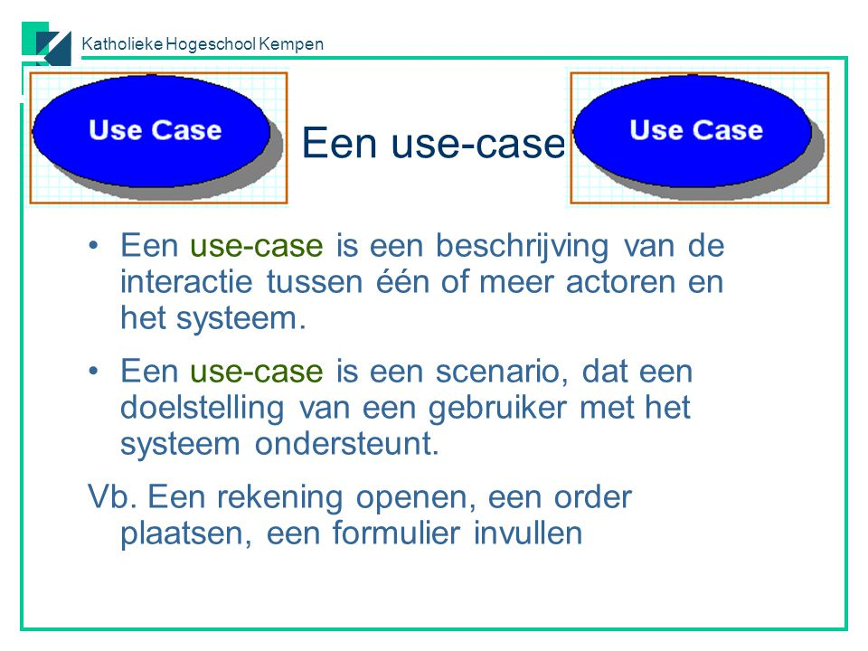 Een use-case Een use-case is een beschrijving van de interactie tussen één of meer actoren en het systeem.