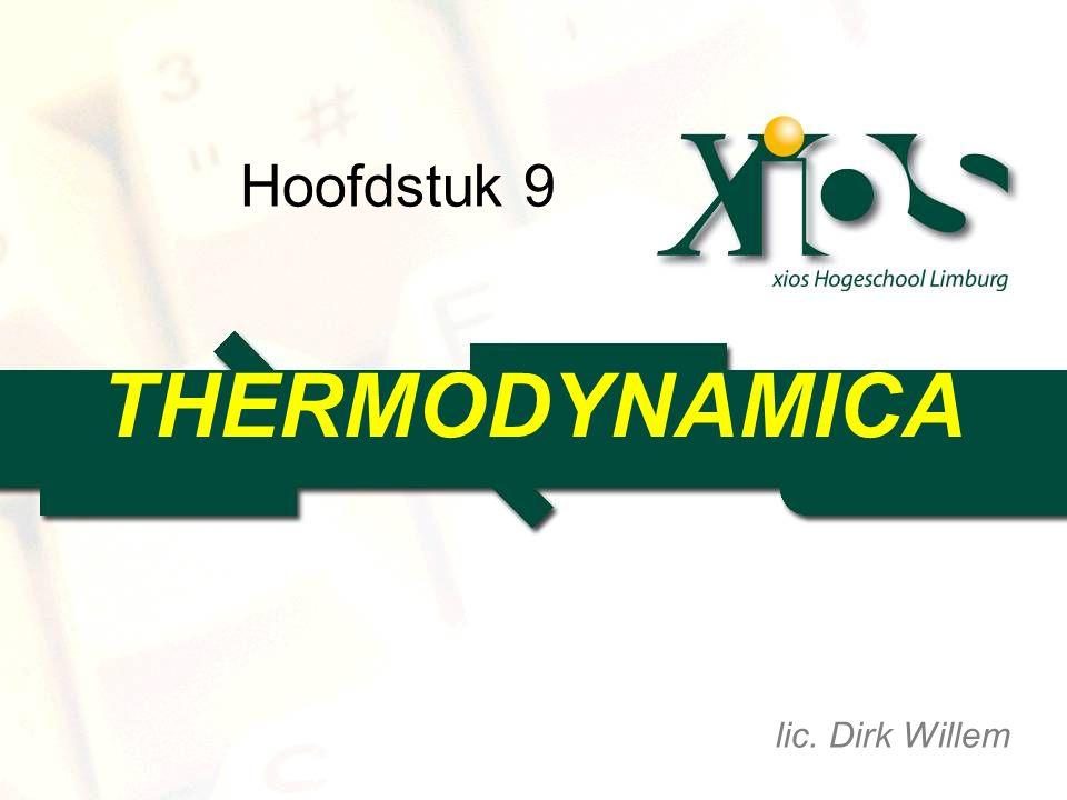Hoofdstuk 9 THERMODYNAMICA lic. Dirk Willem